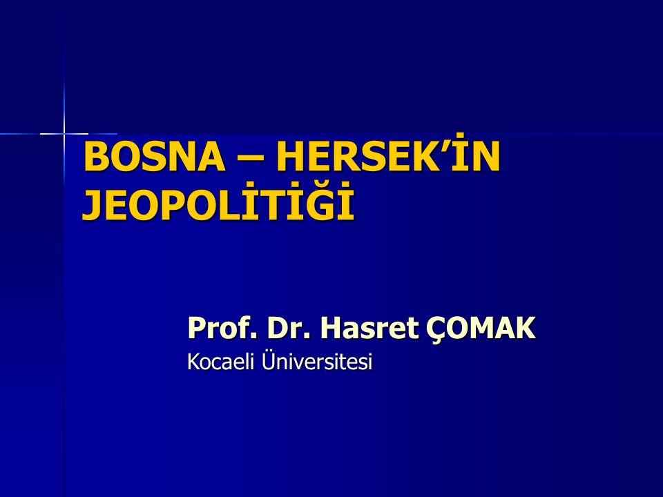 BOSNA – HERSEK'İN JEOPOLİTİĞİ Prof. Dr. Hasret ÇOMAK Kocaeli Üniversitesi