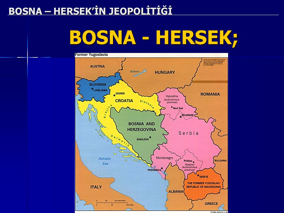 BOSNA – HERSEK'İN JEOPOLİTİĞİ BOSNA - HERSEK;