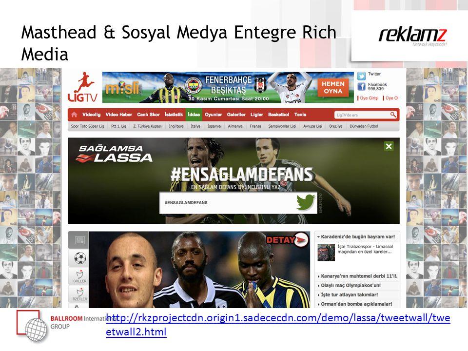 Masthead & Sosyal Medya Entegre Rich Media http://rkzprojectcdn.origin1.sadececdn.com/demo/lassa/tweetwall/twe etwall2.html
