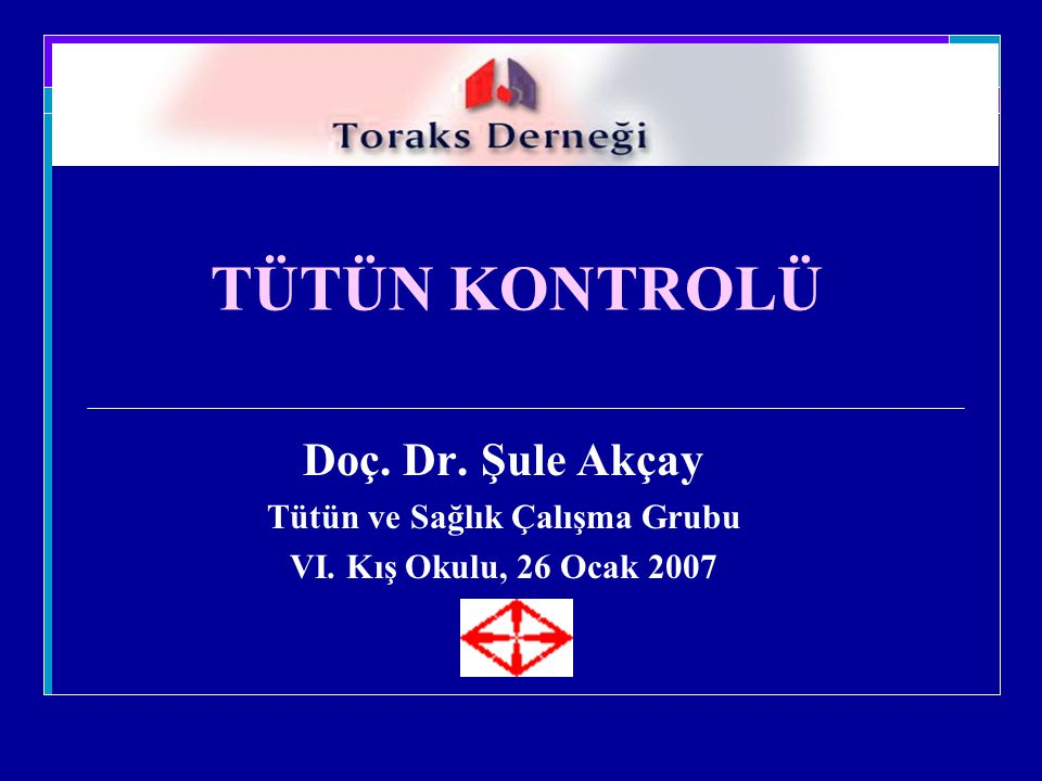 TÜTÜN KONTROLÜ Doç. Dr. Şule Akçay Tütün ve Sağlık Çalışma Grubu VI. Kış Okulu, 26 Ocak 2007