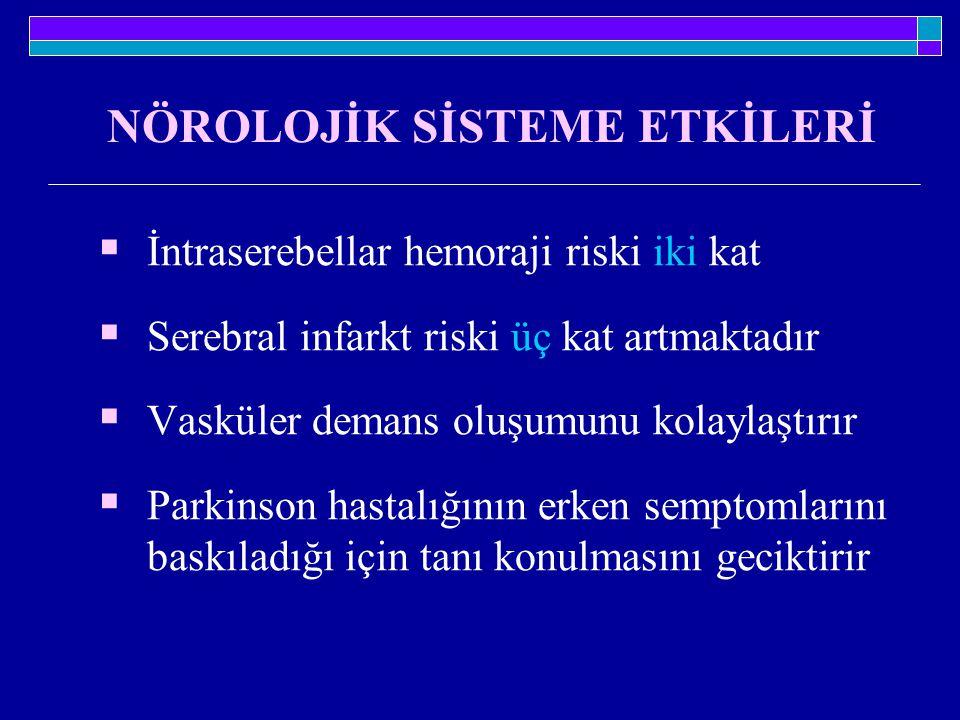  İntraserebellar hemoraji riski iki kat  Serebral infarkt riski üç kat artmaktadır  Vasküler demans oluşumunu kolaylaştırır  Parkinson hastalığını