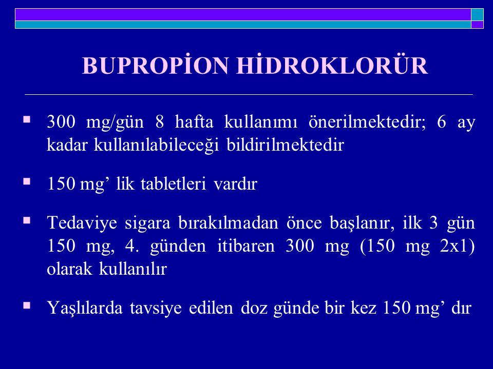 BUPROPİON HİDROKLORÜR  300 mg/gün 8 hafta kullanımı önerilmektedir; 6 ay kadar kullanılabileceği bildirilmektedir  150 mg' lik tabletleri vardır  T