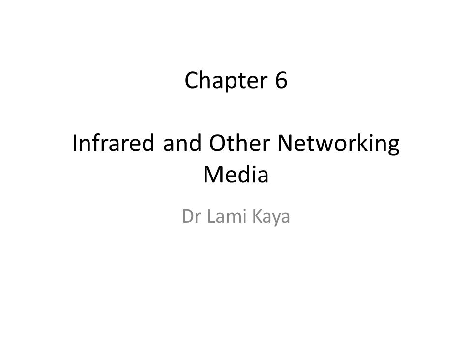 Chapter 6 Infrared and Other Networking Media Dr Lami Kaya