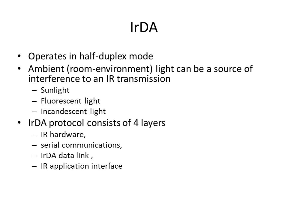 IrDA Operates in half-duplex mode Ambient (room-environment) light can be a source of interference to an IR transmission – Sunlight – Fluorescent ligh