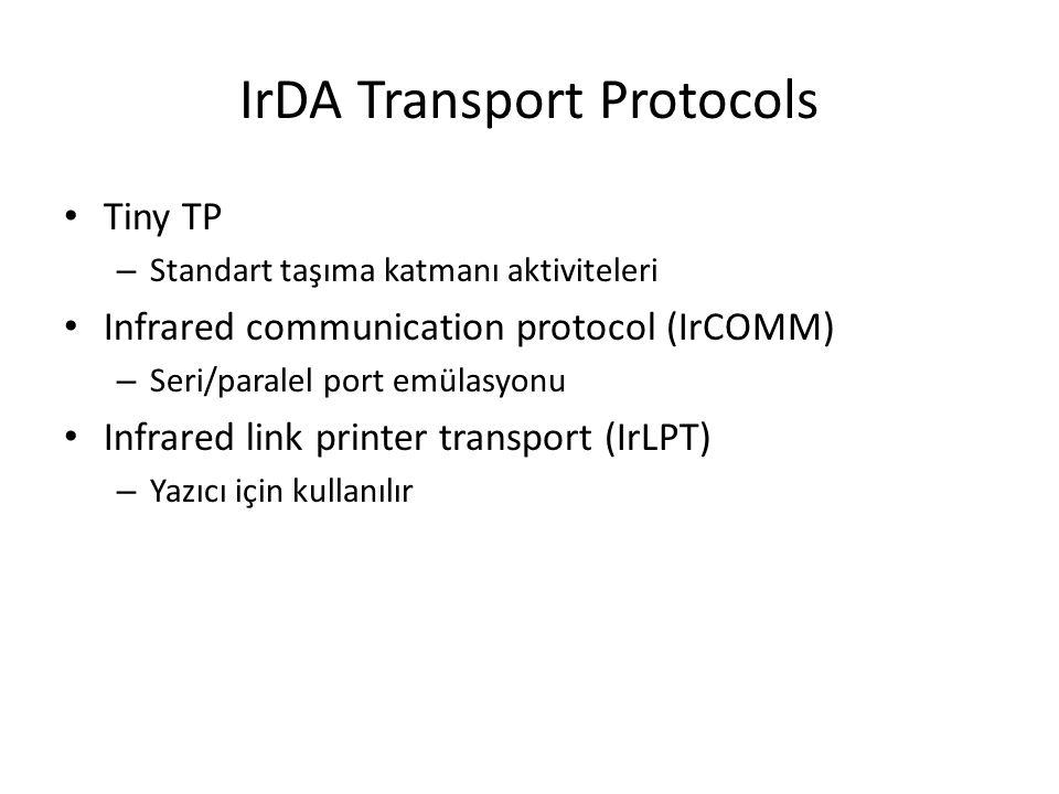 IrDA Transport Protocols Tiny TP – Standart taşıma katmanı aktiviteleri Infrared communication protocol (IrCOMM) – Seri/paralel port emülasyonu Infrared link printer transport (IrLPT) – Yazıcı için kullanılır