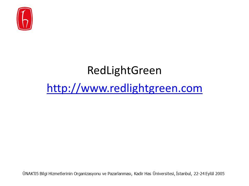 RedLightGreen http://www.redlightgreen.com ÜNAK'05 Bilgi Hizmetlerinin Organizasyonu ve Pazarlanması, Kadir Has Üniversitesi, İstanbul, 22-24 Eylül 2005