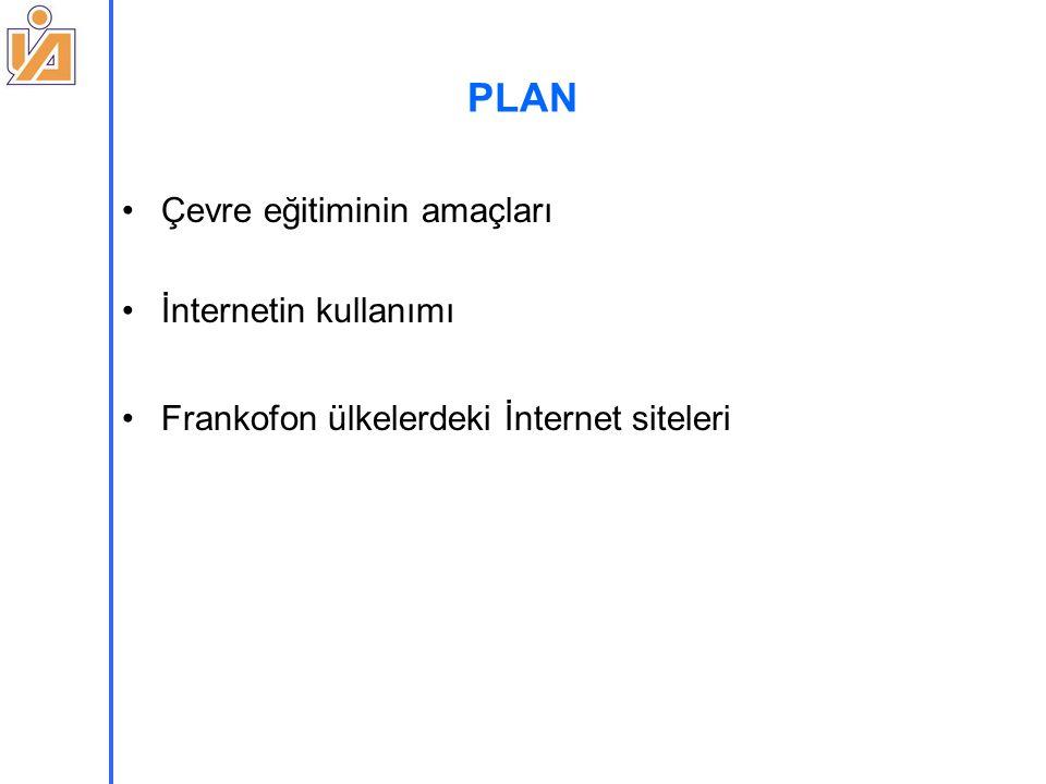 PLAN Çevre eğitiminin amaçları İnternetin kullanımı Frankofon ülkelerdeki İnternet siteleri