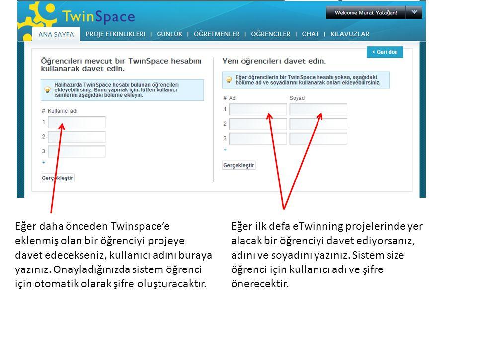 Eğer daha önceden Twinspace'e eklenmiş olan bir öğrenciyi projeye davet edecekseniz, kullanıcı adını buraya yazınız. Onayladığınızda sistem öğrenci iç