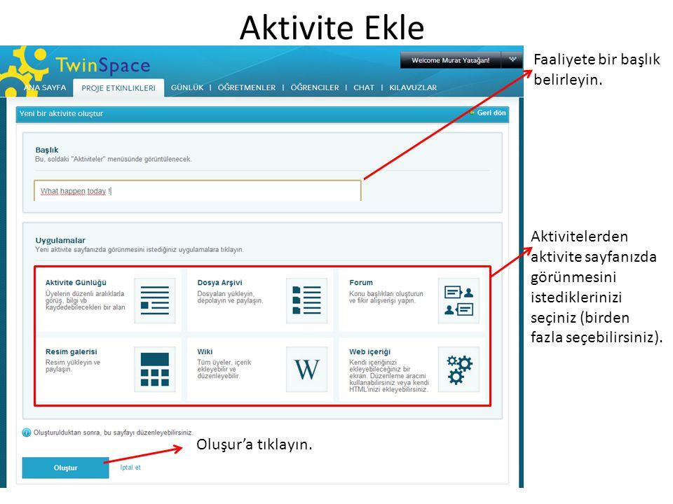 Aktivite Ekle Faaliyete bir başlık belirleyin. Aktivitelerden aktivite sayfanızda görünmesini istediklerinizi seçiniz (birden fazla seçebilirsiniz). O
