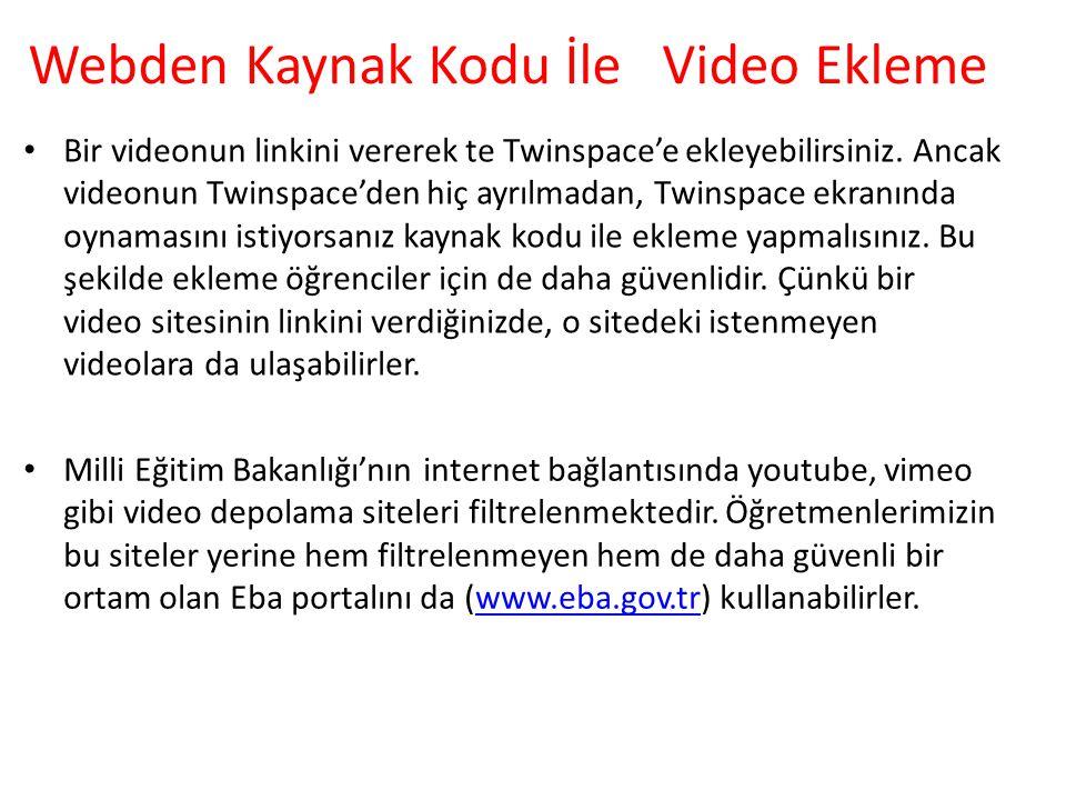 Webden Kaynak Kodu İle Video Ekleme Bir videonun linkini vererek te Twinspace'e ekleyebilirsiniz. Ancak videonun Twinspace'den hiç ayrılmadan, Twinspa