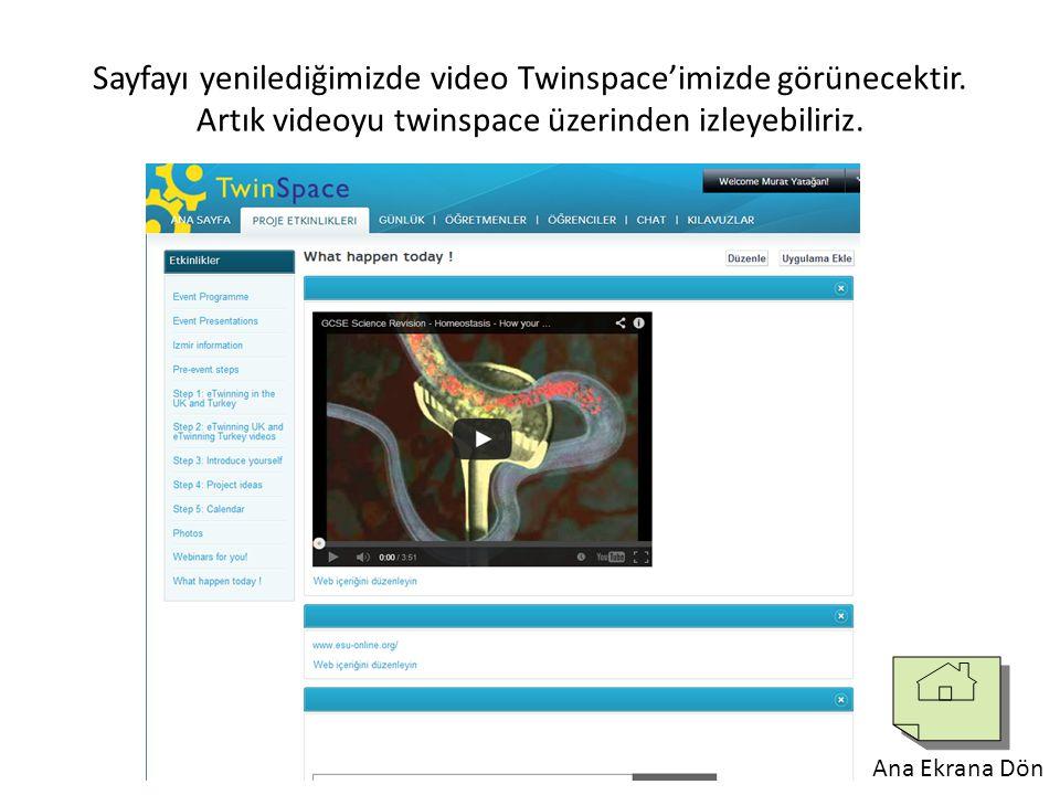 Sayfayı yenilediğimizde video Twinspace'imizde görünecektir. Artık videoyu twinspace üzerinden izleyebiliriz. Ana Ekrana Dön