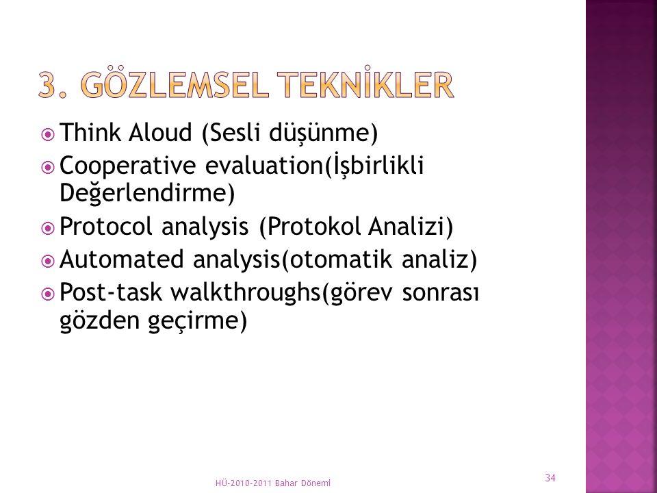  Think Aloud (Sesli düşünme)  Cooperative evaluation(İşbirlikli Değerlendirme)  Protocol analysis (Protokol Analizi)  Automated analysis(otomatik