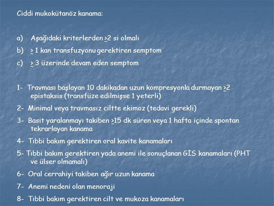 Ciddi mukokütanöz kanama: a)Aşağıdaki kriterlerden >2 si olmalı b)> 1 kan transfuzyonu gerektiren semptom c)> 3 üzerinde devam eden semptom 1- Travmas