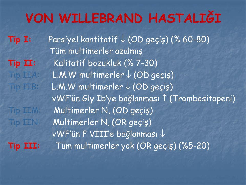 VON WILLEBRAND HASTALIĞI Tip I: Parsiyel kantitatif  (OD geçiş) (% 60-80) Tüm multimerler azalmış Tip II: Kalitatif bozukluk (% 7-30) Tip IIA: L.M.W