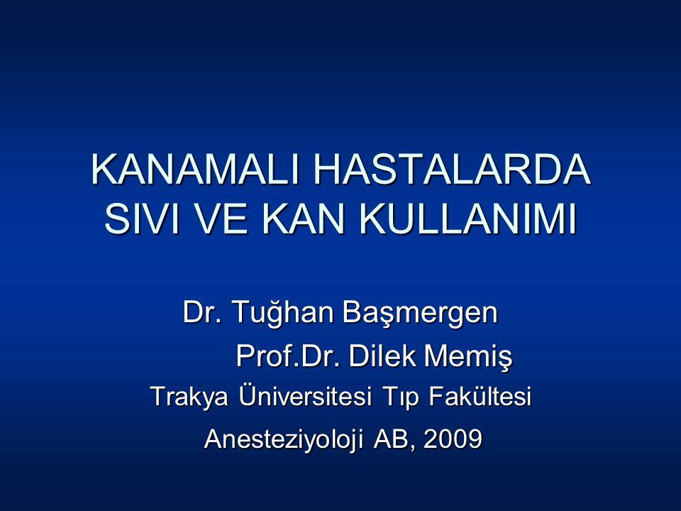 KANAMALI HASTALARDA SIVI VE KAN KULLANIMI Dr. Tuğhan Başmergen Prof.Dr.