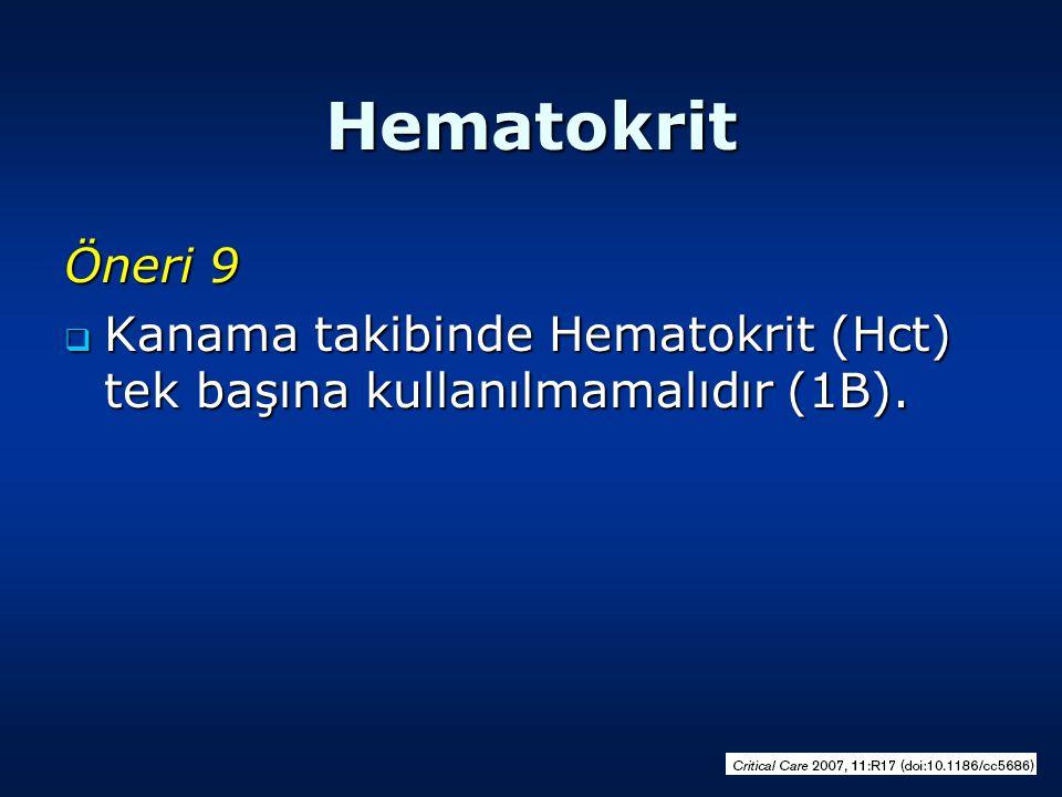 Hematokrit Öneri 9  Kanama takibinde Hematokrit (Hct) tek başına kullanılmamalıdır (1B).