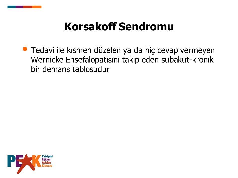 Korsakoff Sendromu Tedavi ile kısmen düzelen ya da hiç cevap vermeyen Wernicke Ensefalopatisini takip eden subakut-kronik bir demans tablosudur