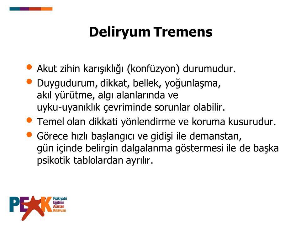 Deliryum Tremens ().Akut zihin karışıklığı (konfüzyon) durumudur.,,,,,.