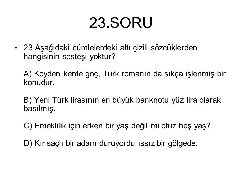 23.SORU 23.Aşağıdaki cümlelerdeki altı çizili sözcüklerden hangisinin sesteşi yoktur? A) Köyden kente göç, Türk romanın da sıkça işlenmiş bir konudur.