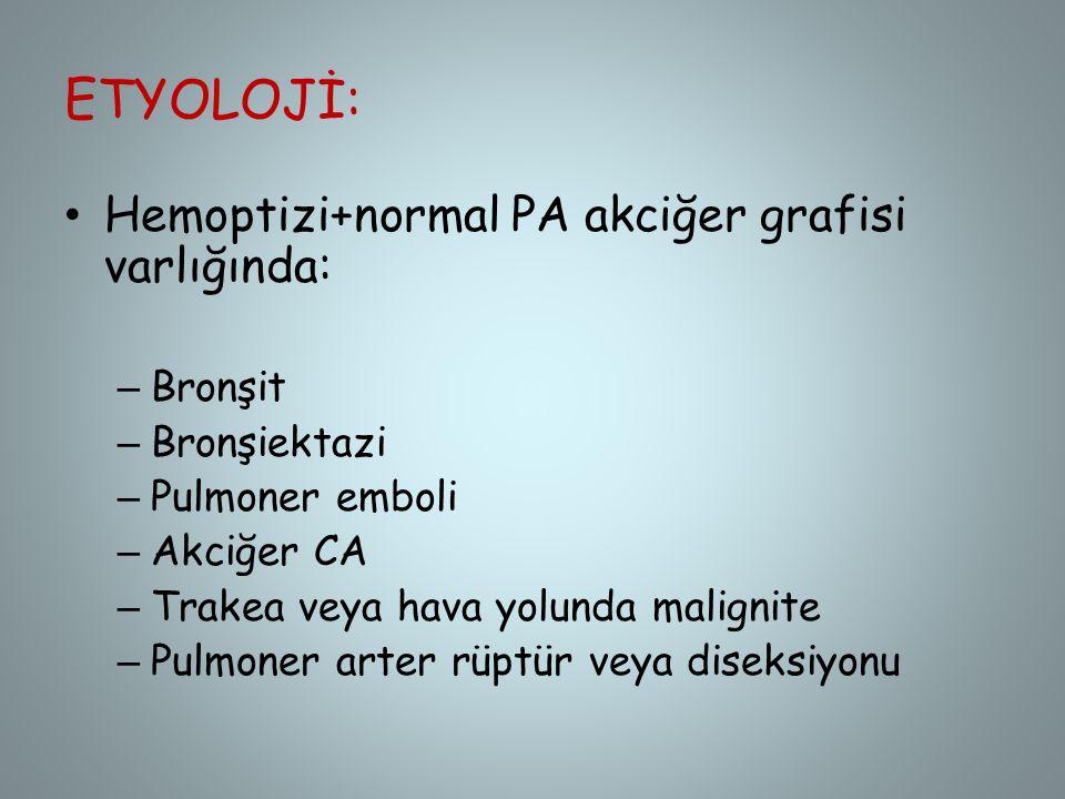 ETYOLOJİ: Hemoptizi+normal PA akciğer grafisi varlığında: – Bronşit – Bronşiektazi – Pulmoner emboli – Akciğer CA – Trakea veya hava yolunda malignite