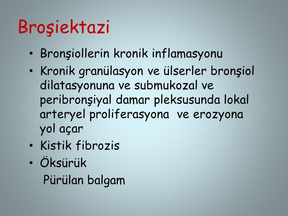 Broşiektazi Bronşiollerin kronik inflamasyonu Kronik granülasyon ve ülserler bronşiol dilatasyonuna ve submukozal ve peribronşiyal damar pleksusunda l