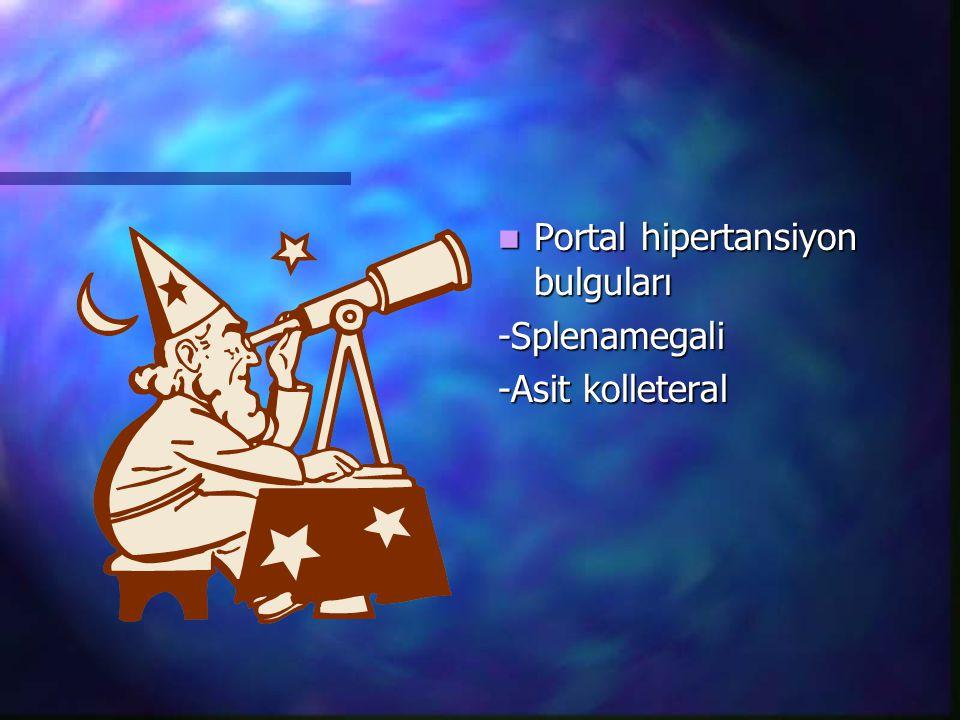 Portal hipertansiyon bulguları -Splenamegali -Asit kolleteral