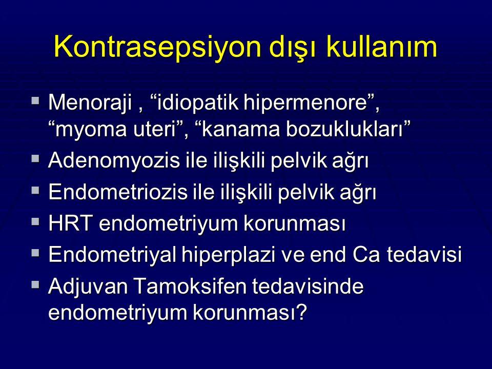 """Kontrasepsiyon dışı kullanım  Menoraji, """"idiopatik hipermenore"""", """"myoma uteri"""", """"kanama bozuklukları""""  Adenomyozis ile ilişkili pelvik ağrı  Endome"""