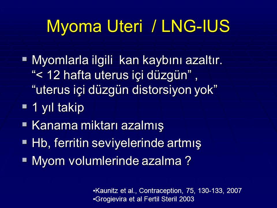 """Myoma Uteri / LNG-IUS  Myomlarla ilgili kan kaybını azaltır. """"< 12 hafta uterus içi düzgün"""", """"uterus içi düzgün distorsiyon yok""""  1 yıl takip  Kana"""