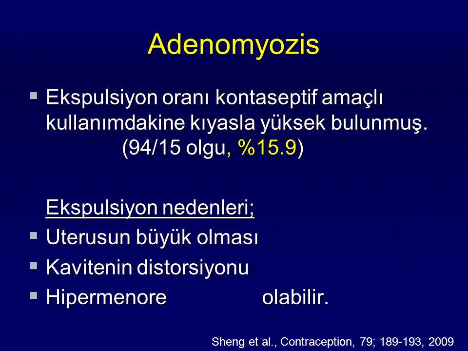 Adenomyozis  Ekspulsiyon oranı kontaseptif amaçlı kullanımdakine kıyasla yüksek bulunmuş. (94/15 olgu, %15.9) Ekspulsiyon nedenleri;  Uterusun büyük