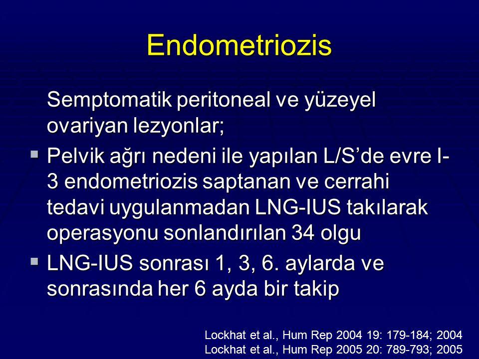 Endometriozis Semptomatik peritoneal ve yüzeyel ovariyan lezyonlar;  Pelvik ağrı nedeni ile yapılan L/S'de evre I- 3 endometriozis saptanan ve cerrah