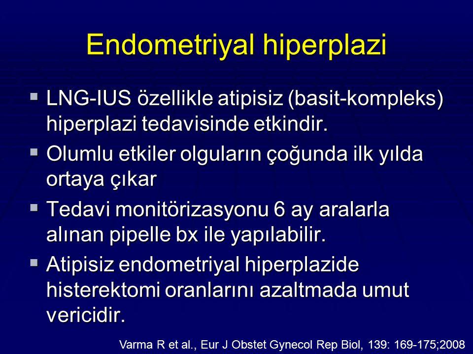 Endometriyal hiperplazi  LNG-IUS özellikle atipisiz (basit-kompleks) hiperplazi tedavisinde etkindir.  Olumlu etkiler olguların çoğunda ilk yılda or