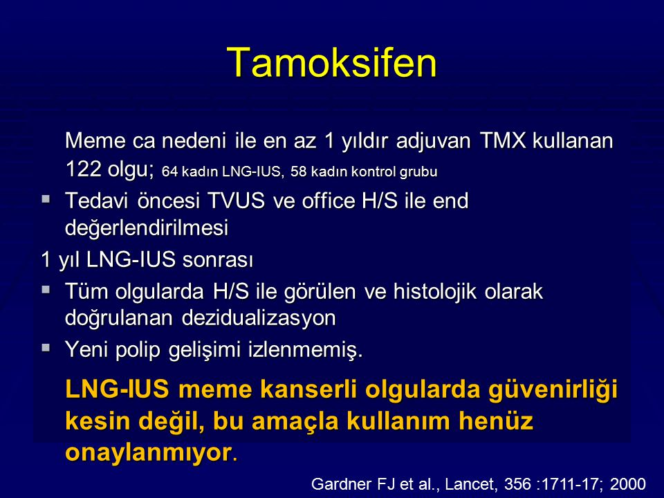 Tamoksifen Meme ca nedeni ile en az 1 yıldır adjuvan TMX kullanan 122 olgu; 64 kadın LNG-IUS, 58 kadın kontrol grubu  Tedavi öncesi TVUS ve office H/