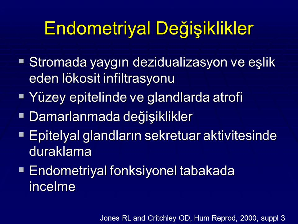 Endometriyal Değişiklikler  Stromada yaygın dezidualizasyon ve eşlik eden lökosit infiltrasyonu  Yüzey epitelinde ve glandlarda atrofi  Damarlanmad