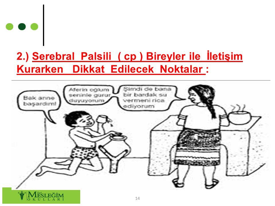 2.) Serebral Palsili ( cp ) Bireyler ile İletişim Kurarken Dikkat Edilecek Noktalar : 14