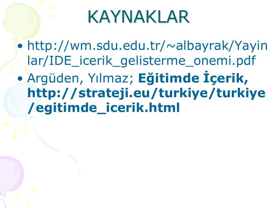KAYNAKLAR http://wm.sdu.edu.tr/~albayrak/Yayin lar/IDE_icerik_gelisterme_onemi.pdf Argüden, Yılmaz; Eğitimde İçerik, http://strateji.eu/turkiye/turkiy
