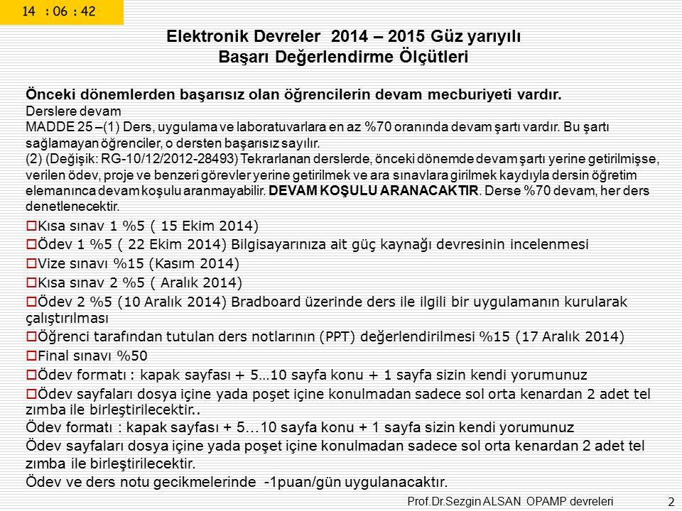 Prof.Dr.Sezgin ALSAN OPAMP devreleri 2 Elektronik Devreler 2014 – 2015 Güz yarıyılı Başarı Değerlendirme Ölçütleri Önceki dönemlerden başarısız olan ö