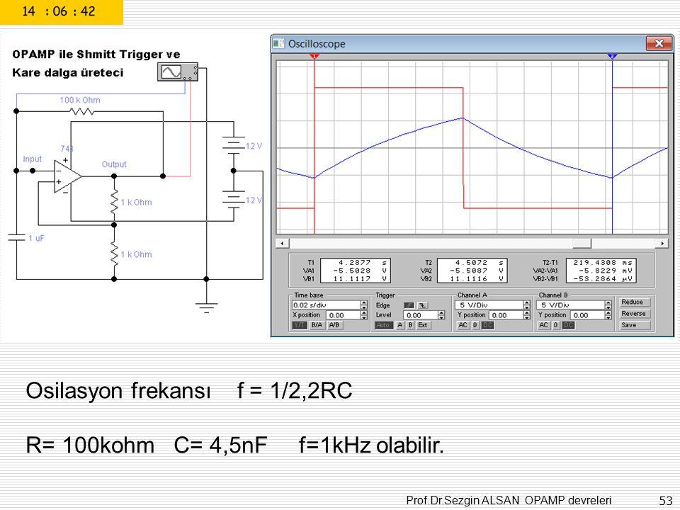 Prof.Dr.Sezgin ALSAN OPAMP devreleri 53 Osilasyon frekansı f = 1/2,2RC R= 100kohm C= 4,5nF f=1kHz olabilir.