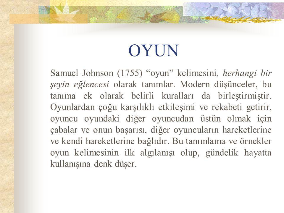 """OYUN Samuel Johnson (1755) """"oyun"""" kelimesini, herhangi bir şeyin eğlencesi olarak tanımlar. Modern düşünceler, bu tanıma ek olarak belirli kuralları d"""