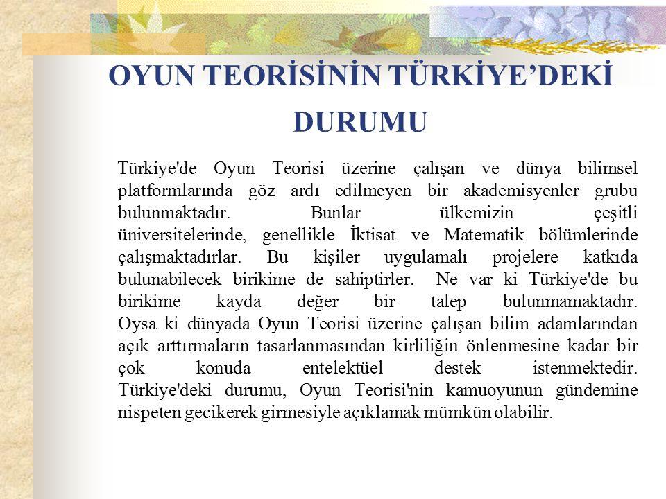 OYUN TEORİSİNİN TÜRKİYE'DEKİ DURUMU Türkiye'de Oyun Teorisi üzerine çalışan ve dünya bilimsel platformlarında göz ardı edilmeyen bir akademisyenler gr