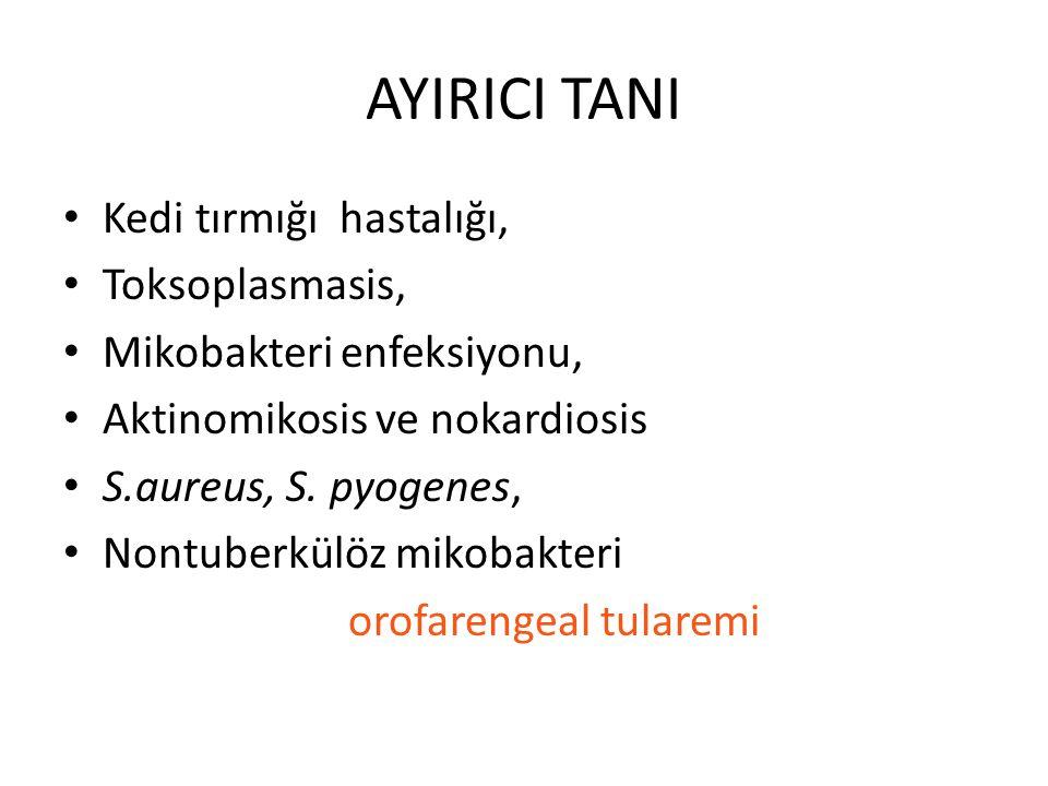 AYIRICI TANI Kedi tırmığı hastalığı, Toksoplasmasis, Mikobakteri enfeksiyonu, Aktinomikosis ve nokardiosis S.aureus, S. pyogenes, Nontuberkülöz mikoba