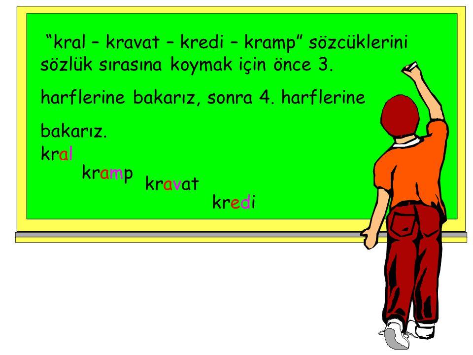 """""""kral – kravat – kredi – kramp"""" sözcüklerini sözlük sırasına koymak için önce 3. harflerine bakarız, sonra 4. harflerine bakarız. kral kramp kravat kr"""