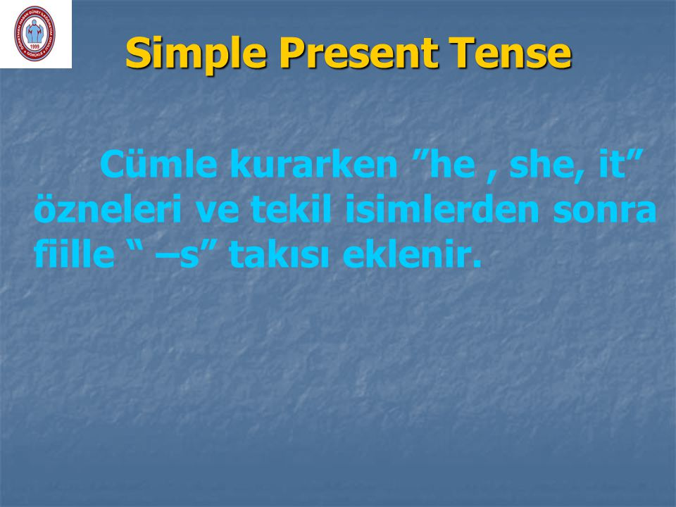 """Simple Present Tense Cümle kurarken """"he, she, it"""" özneleri ve tekil isimlerden sonra fiille """" –s"""" takısı eklenir."""