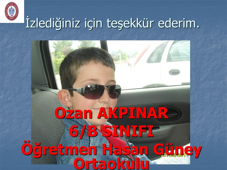 İzlediğiniz için teşekkür ederim. Ozan AKPINAR 6/B SINIFI Öğretmen Hasan Güney Ortaokulu