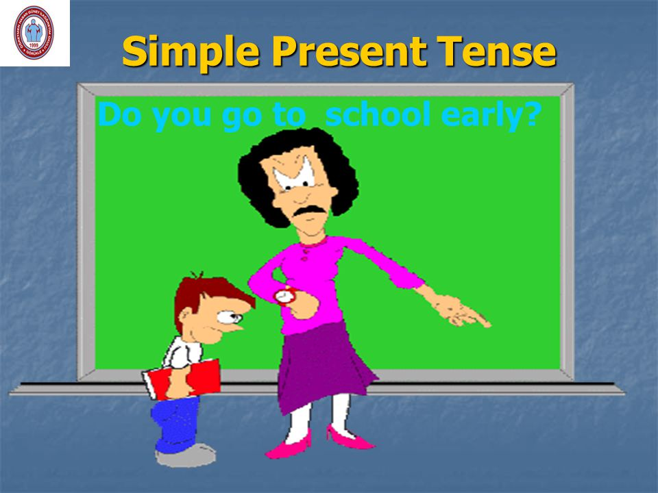 Simple Present Tense Do you go to school early?