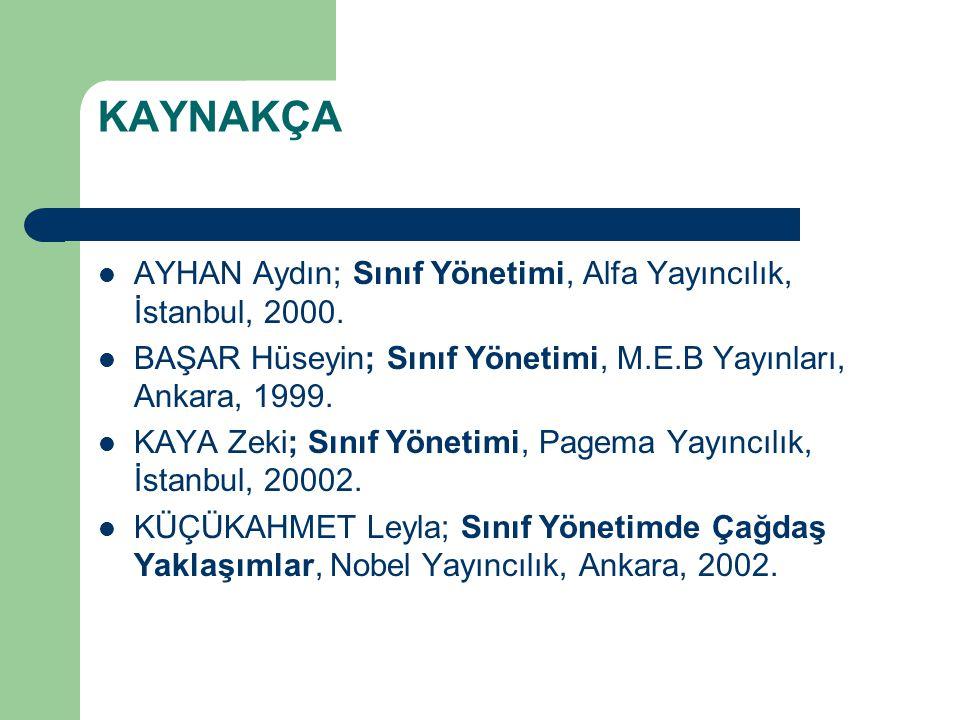 KAYNAKÇA AYHAN Aydın; Sınıf Yönetimi, Alfa Yayıncılık, İstanbul, 2000. BAŞAR Hüseyin; Sınıf Yönetimi, M.E.B Yayınları, Ankara, 1999. KAYA Zeki; Sınıf