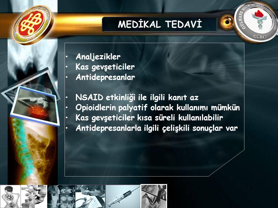 Analjezikler Kas gevşeticiler Antidepresanlar NSAID etkinliği ile ilgili kanıt az Opioidlerin palyatif olarak kullanımı mümkün Kas gevşeticiler kısa s