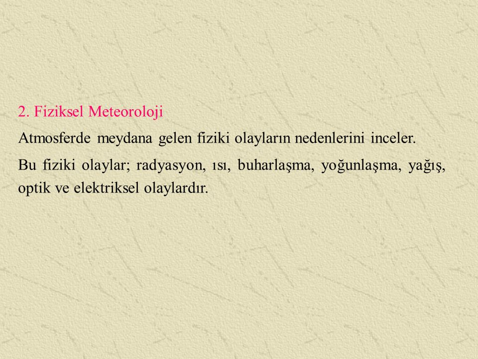 3.Aeroloji Aero hava, loji bilim dolayısıyla aeroloji hava bilimi anlamına gelir.