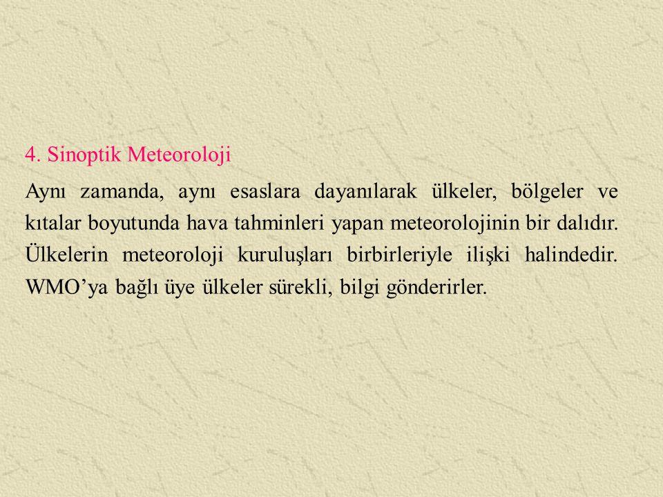 4. Sinoptik Meteoroloji Aynı zamanda, aynı esaslara dayanılarak ülkeler, bölgeler ve kıtalar boyutunda hava tahminleri yapan meteorolojinin bir dalıdı