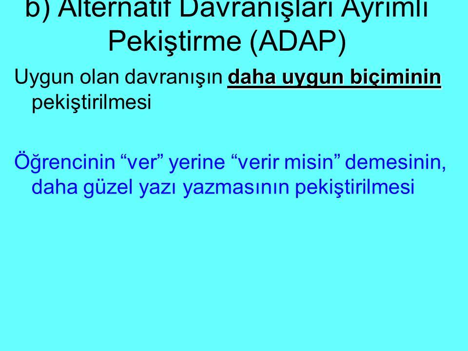 """b) Alternatif Davranışları Ayrımlı Pekiştirme (ADAP) daha uygun biçiminin Uygun olan davranışın daha uygun biçiminin pekiştirilmesi Öğrencinin """"ver"""" y"""