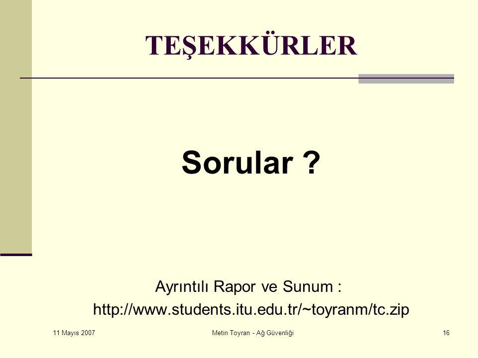 11 Mayıs 2007 Metin Toyran - Ağ Güvenliği16 TEŞEKKÜRLER Sorular .
